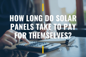 How Long Do Solar Panels Take to Pay for Themselves?